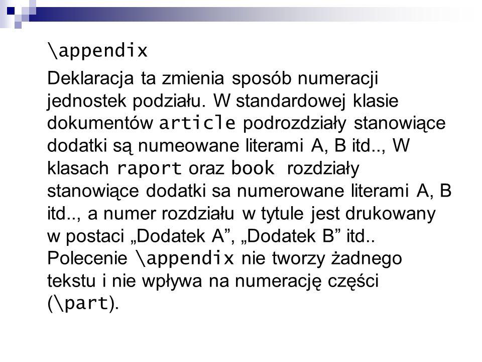 \appendix Deklaracja ta zmienia sposób numeracji jednostek podziału. W standardowej klasie dokumentów article podrozdziały stanowiące dodatki są numeo