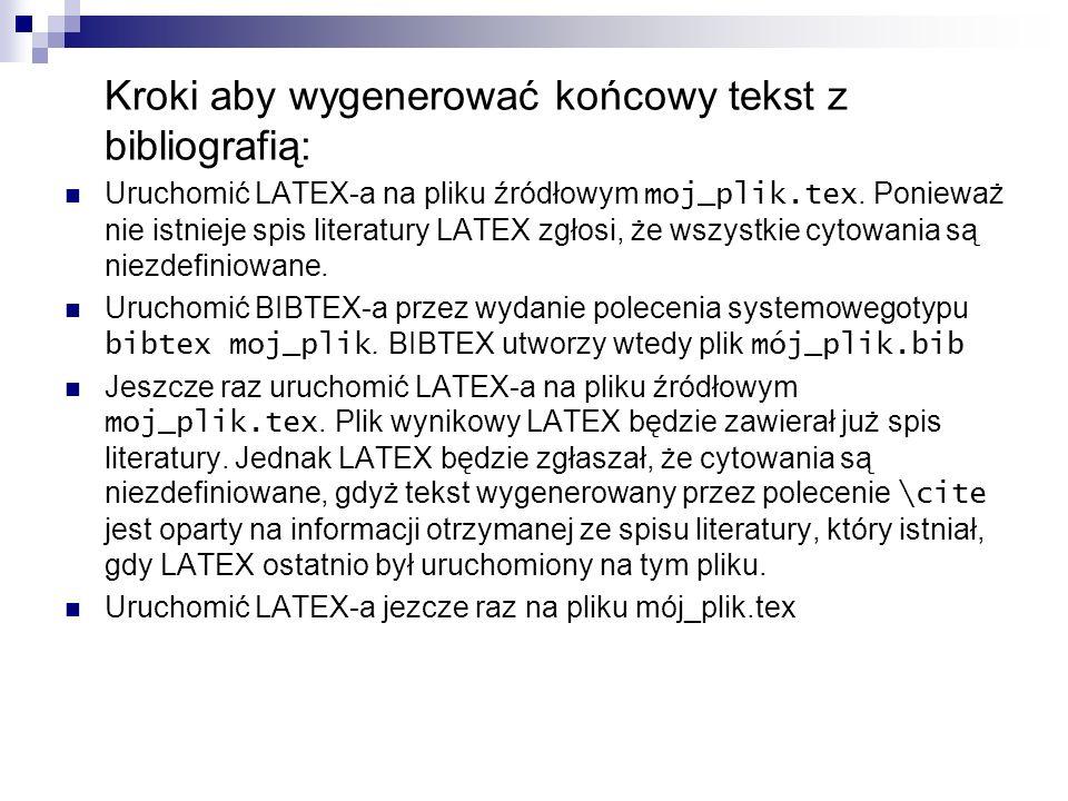 Kroki aby wygenerować końcowy tekst z bibliografią: Uruchomić LATEX-a na pliku źródłowym moj_plik.tex. Ponieważ nie istnieje spis literatury LATEX zgł