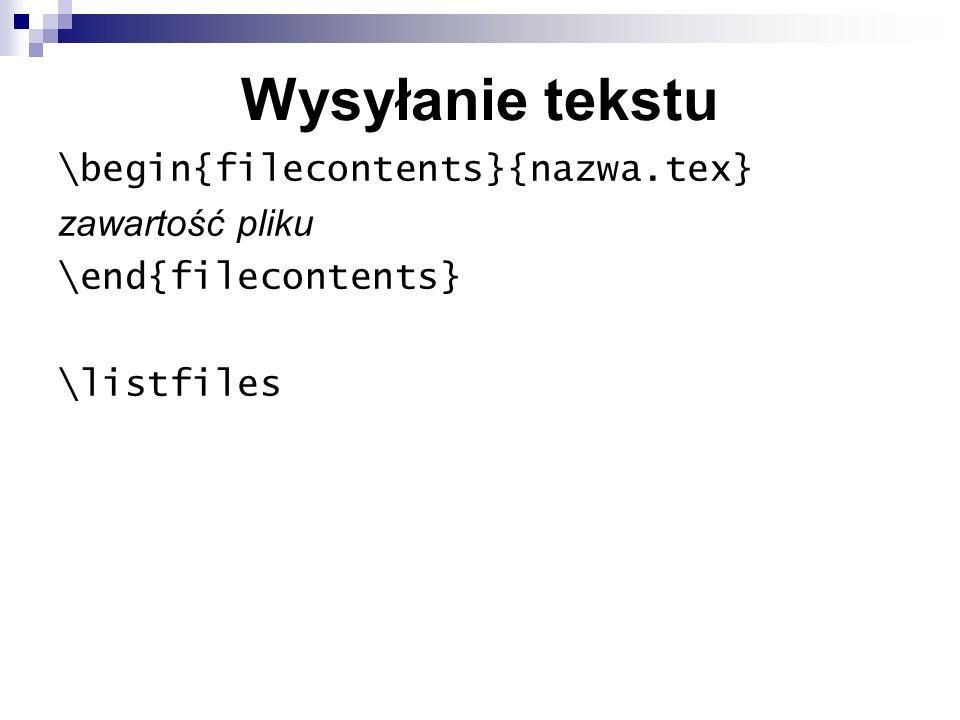 Wysyłanie tekstu \begin{filecontents}{nazwa.tex} zawartość pliku \end{filecontents} \listfiles