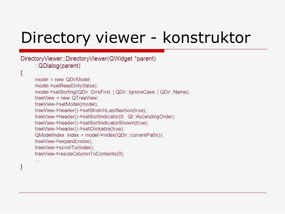 Directory viewer - konstruktor DirectoryViewer::DirectoryViewer(QWidget *parent) : QDialog(parent) { model = new QDirModel; model->setReadOnly(false);