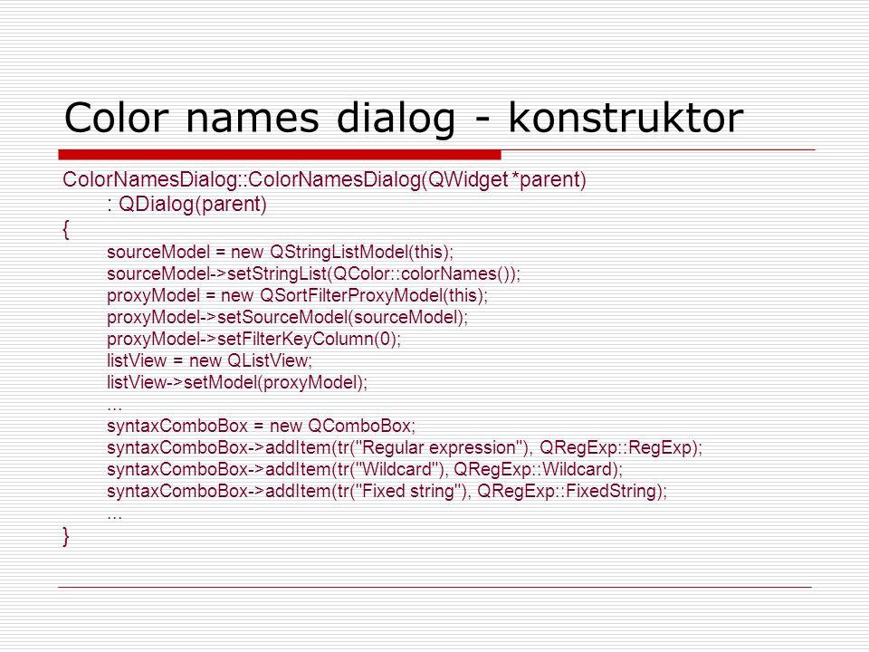 Color names dialog - konstruktor ColorNamesDialog::ColorNamesDialog(QWidget *parent) : QDialog(parent) { sourceModel = new QStringListModel(this); sou
