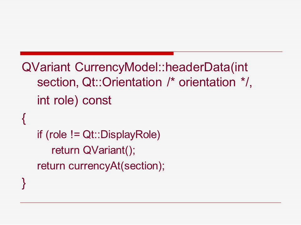 QVariant CurrencyModel::headerData(int section,Qt::Orientation /* orientation */, int role) const { if (role != Qt::DisplayRole) return QVariant(); re