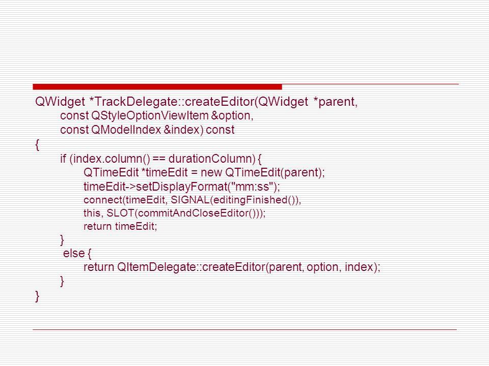 QWidget *TrackDelegate::createEditor(QWidget *parent, const QStyleOptionViewItem &option, const QModelIndex &index) const { if (index.column() == dura