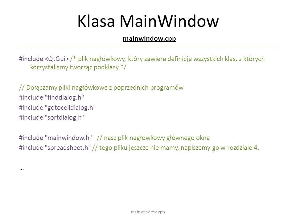 Klasa MainWindow mainwindow.cpp #include /* plik nagłówkowy, który zawiera definicje wszystkich klas, z których korzystalismy tworząc podklasy */ // D