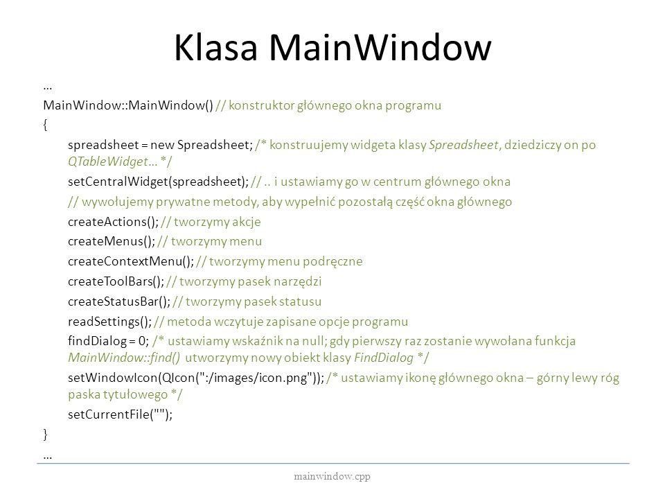Klasa MainWindow … MainWindow::MainWindow() // konstruktor głównego okna programu { spreadsheet = new Spreadsheet; /* konstruujemy widgeta klasy Sprea