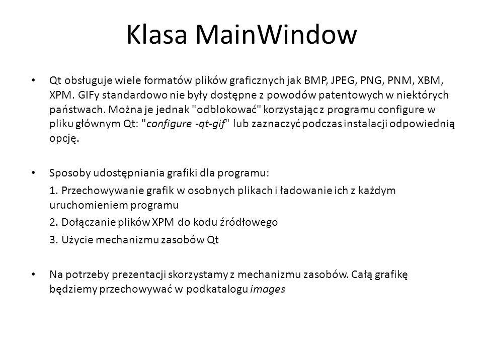Klasa MainWindow Qt obsługuje wiele formatów plików graficznych jak BMP, JPEG, PNG, PNM, XBM, XPM. GIFy standardowo nie były dostępne z powodów patent