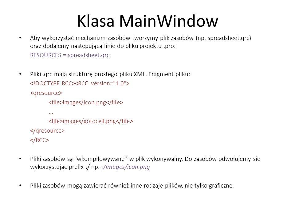 Klasa MainWindow Aby wykorzystać mechanizm zasobów tworzymy plik zasobów (np. spreadsheet.qrc) oraz dodajemy następującą linię do pliku projektu.pro: