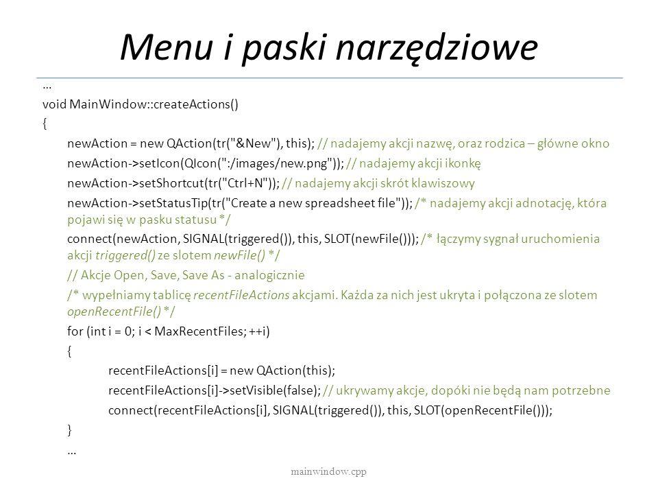 Menu i paski narzędziowe … void MainWindow::createActions() { newAction = new QAction(tr(