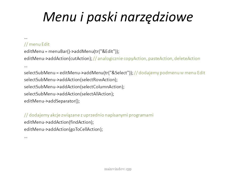 Menu i paski narzędziowe mainwindow.cpp … // menu Edit editMenu = menuBar()->addMenu(tr(