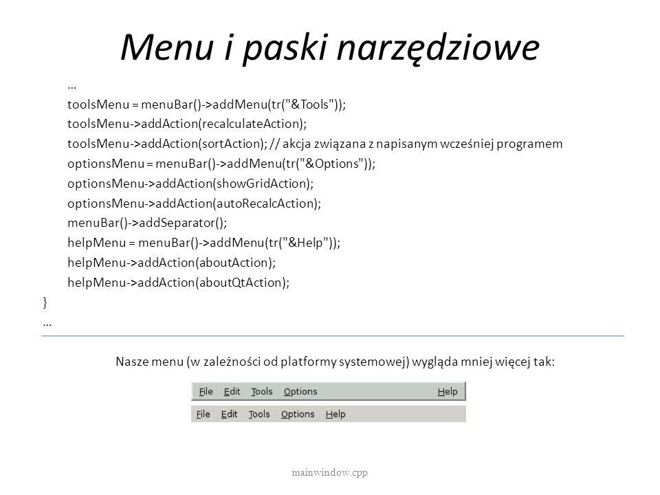 Menu i paski narzędziowe mainwindow.cpp … toolsMenu = menuBar()->addMenu(tr(