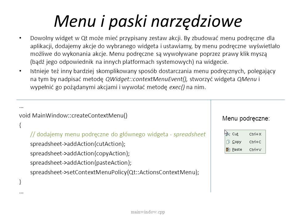Menu i paski narzędziowe mainwindow.cpp Dowolny widget w Qt może mieć przypisany zestaw akcji. By zbudować menu podręczne dla aplikacji, dodajemy akcj