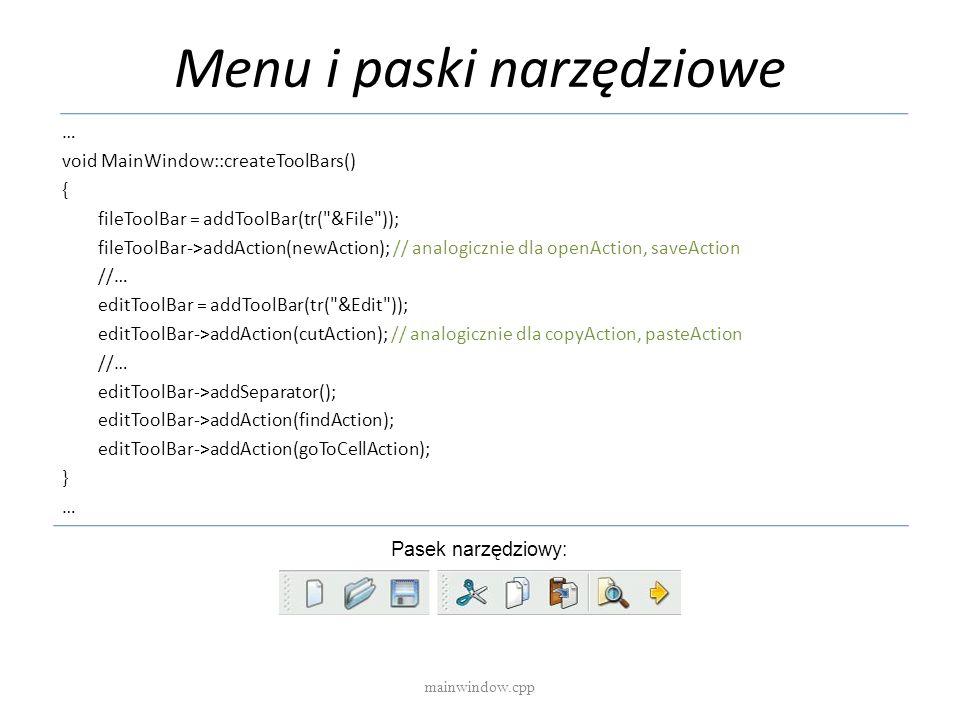 Menu i paski narzędziowe mainwindow.cpp … void MainWindow::createToolBars() { fileToolBar = addToolBar(tr(