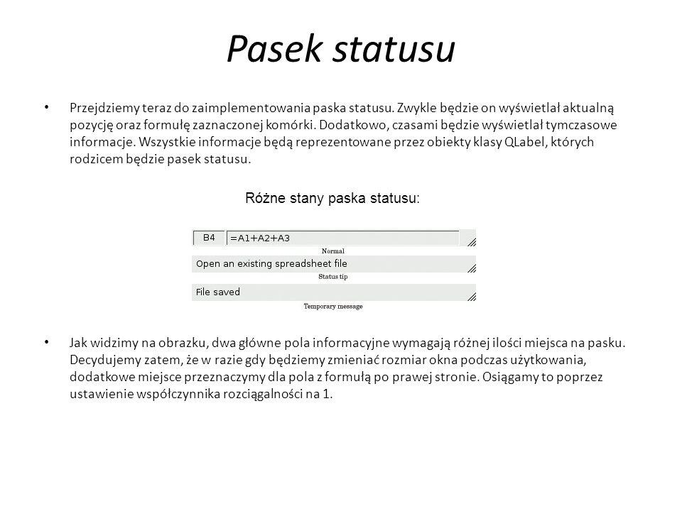 Pasek statusu Przejdziemy teraz do zaimplementowania paska statusu. Zwykle będzie on wyświetlał aktualną pozycję oraz formułę zaznaczonej komórki. Dod