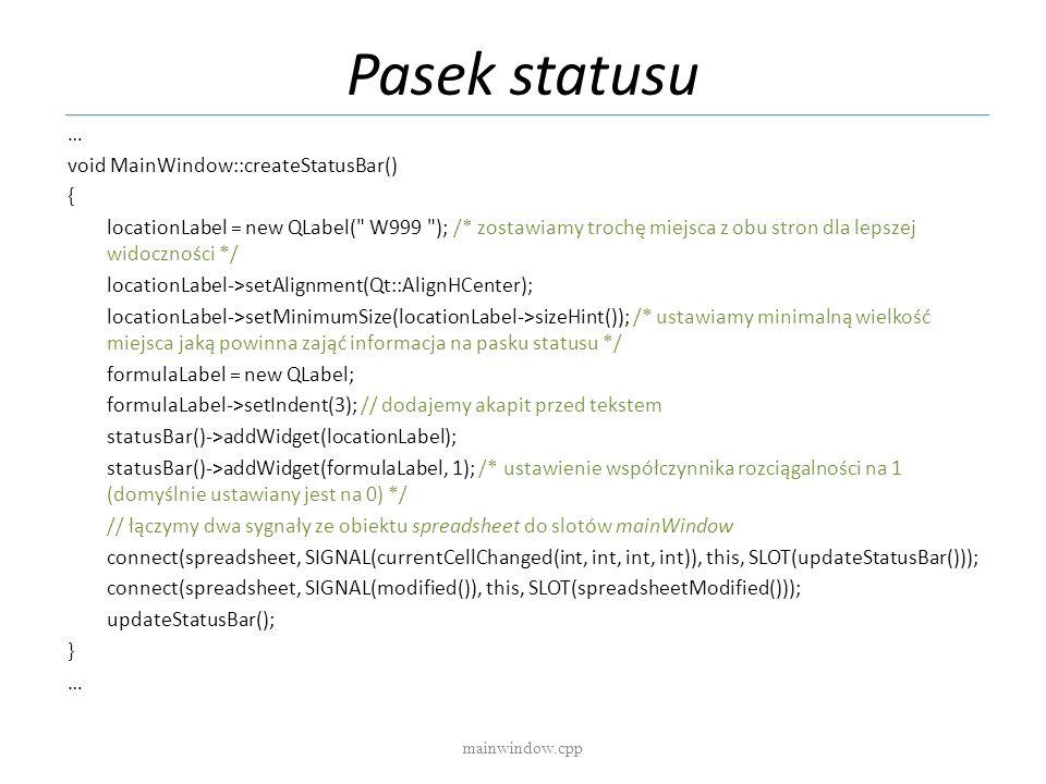 Pasek statusu mainwindow.cpp … void MainWindow::createStatusBar() { locationLabel = new QLabel(