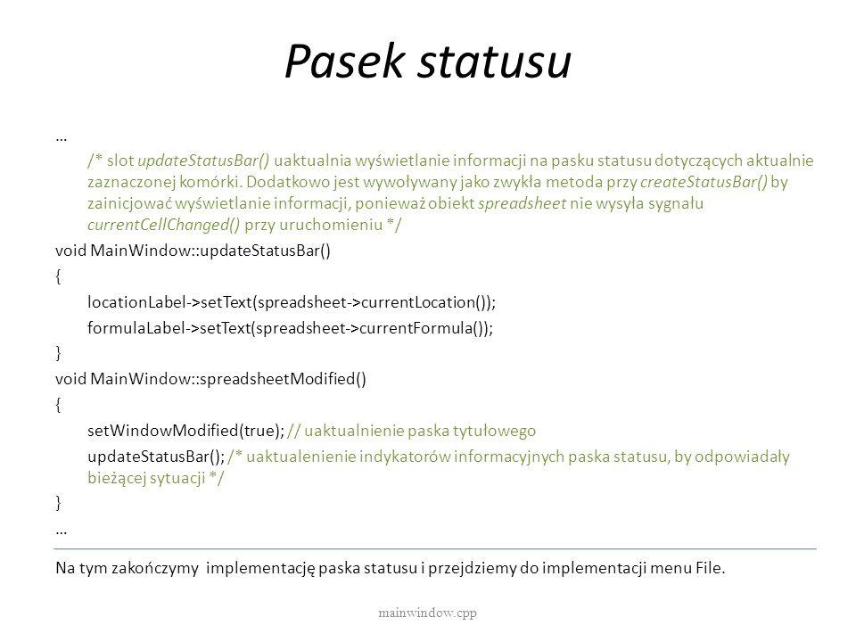 Pasek statusu mainwindow.cpp … /* slot updateStatusBar() uaktualnia wyświetlanie informacji na pasku statusu dotyczących aktualnie zaznaczonej komórki