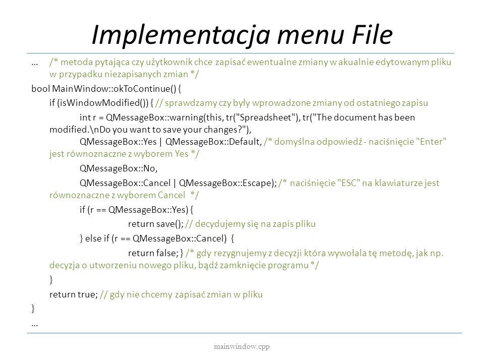Implementacja menu File mainwindow.cpp …/* metoda pytająca czy użytkownik chce zapisać ewentualne zmiany w akualnie edytowanym pliku w przypadku nieza