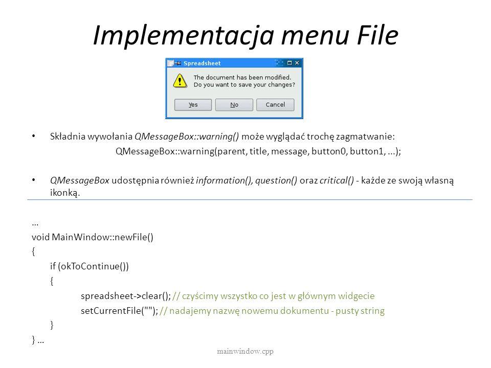 Implementacja menu File mainwindow.cpp Składnia wywołania QMessageBox::warning() może wyglądać trochę zagmatwanie: QMessageBox::warning(parent, title,