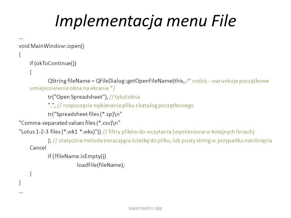 Implementacja menu File mainwindow.cpp … void MainWindow::open() { if (okToContinue()) { QString fileName = QFileDialog::getOpenFileName(this, /* rodz