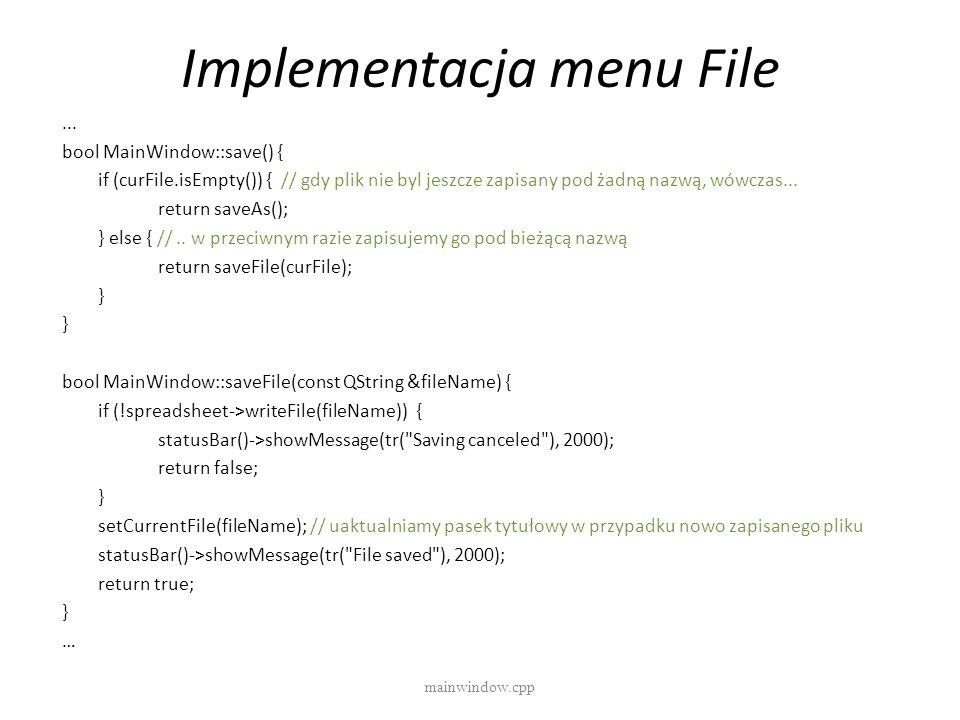 Implementacja menu File mainwindow.cpp... bool MainWindow::save() { if (curFile.isEmpty()) { // gdy plik nie byl jeszcze zapisany pod żadną nazwą, wów