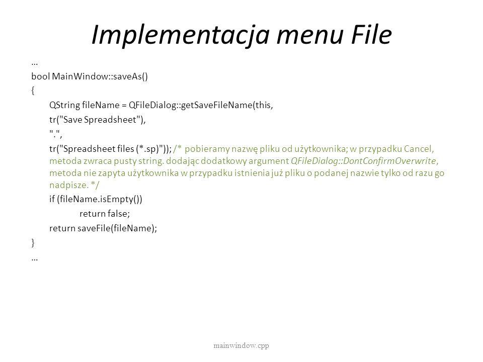 Implementacja menu File mainwindow.cpp … bool MainWindow::saveAs() { QString fileName = QFileDialog::getSaveFileName(this, tr(