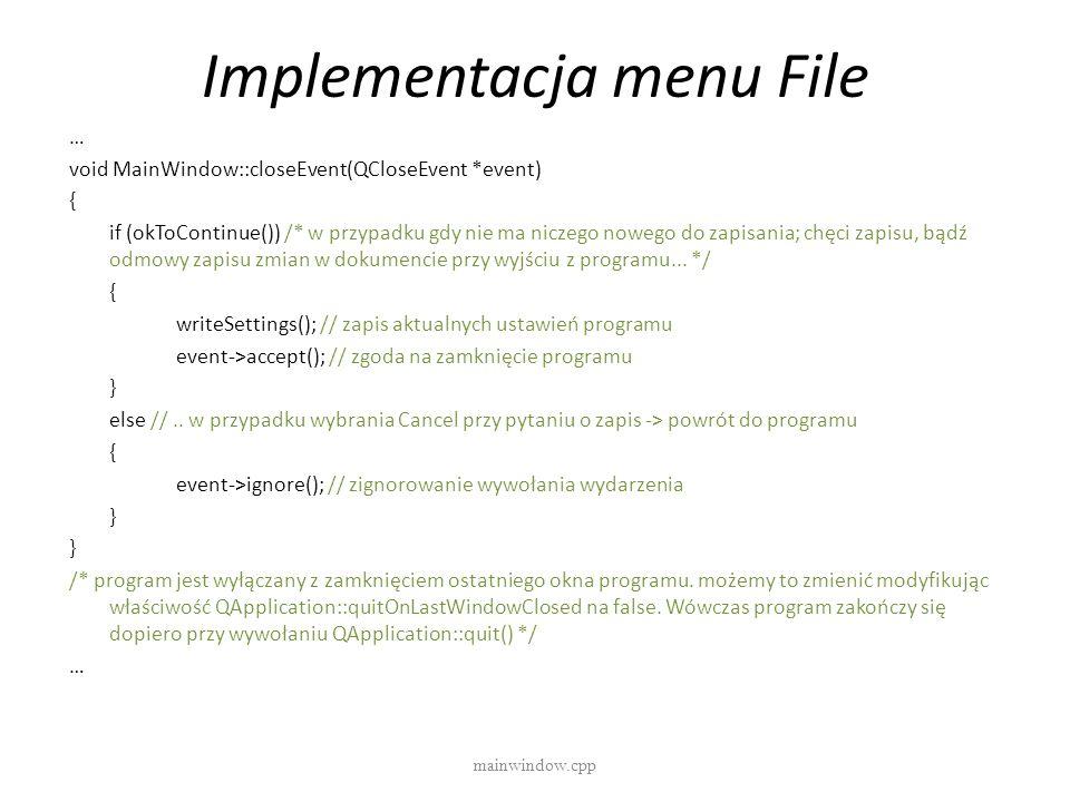 Implementacja menu File mainwindow.cpp … void MainWindow::closeEvent(QCloseEvent *event) { if (okToContinue()) /* w przypadku gdy nie ma niczego noweg