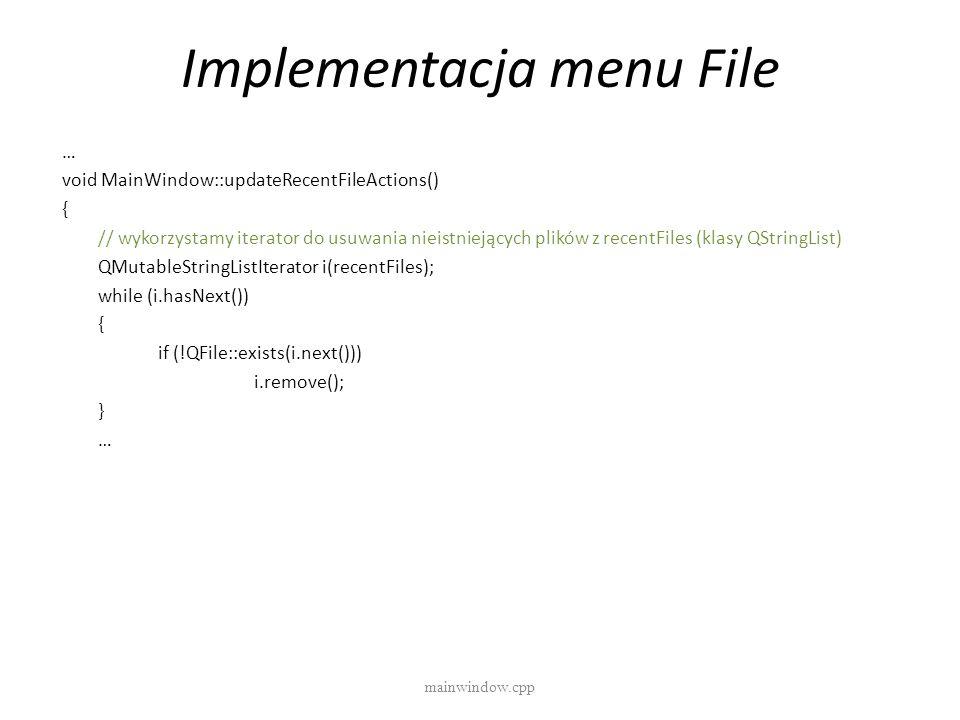 Implementacja menu File mainwindow.cpp … void MainWindow::updateRecentFileActions() { // wykorzystamy iterator do usuwania nieistniejących plików z re