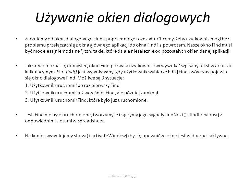 Używanie okien dialogowych mainwindow.cpp Zaczniemy od okna dialogowego Find z poprzedniego rozdziału. Chcemy, żeby użytkownik mógł bez problemu przeł