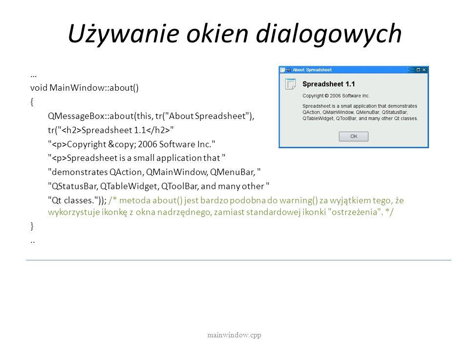 Używanie okien dialogowych mainwindow.cpp … void MainWindow::about() { QMessageBox::about(this, tr(