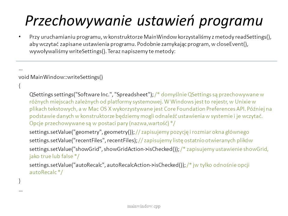 Przechowywanie ustawień programu mainwindow.cpp Przy uruchamianiu programu, w konstruktorze MainWindow korzystaliśmy z metody readSettings(), aby wczy