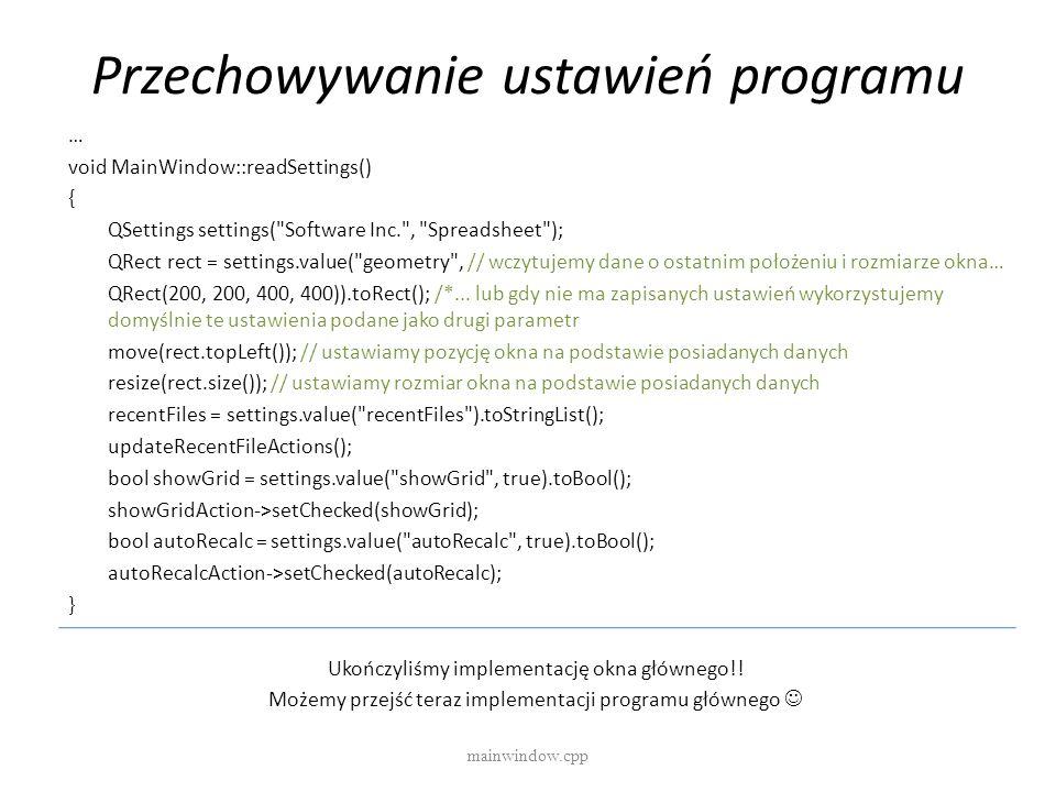 Przechowywanie ustawień programu mainwindow.cpp … void MainWindow::readSettings() { QSettings settings(