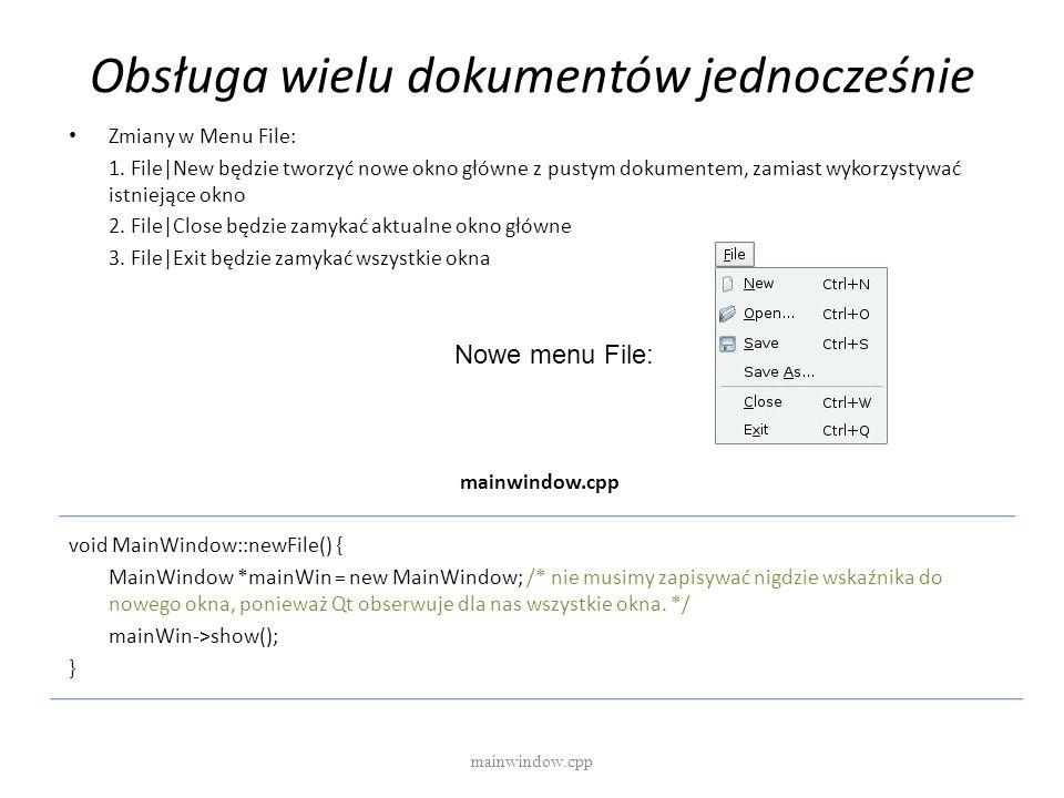 Obsługa wielu dokumentów jednocześnie Zmiany w Menu File: 1. File|New będzie tworzyć nowe okno główne z pustym dokumentem, zamiast wykorzystywać istni