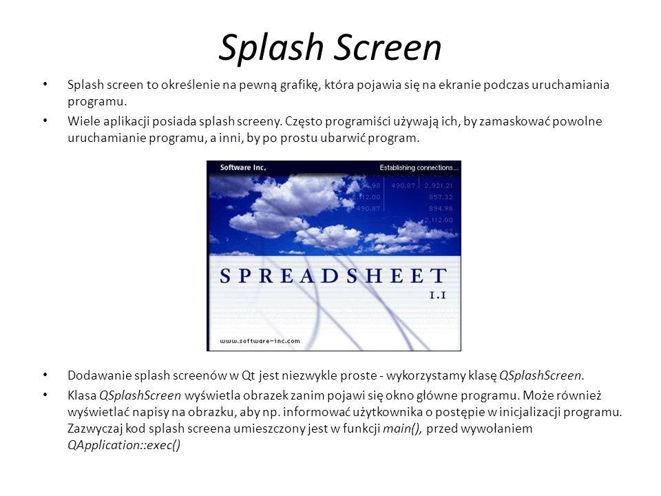 Splash Screen Splash screen to określenie na pewną grafikę, która pojawia się na ekranie podczas uruchamiania programu. Wiele aplikacji posiada splash