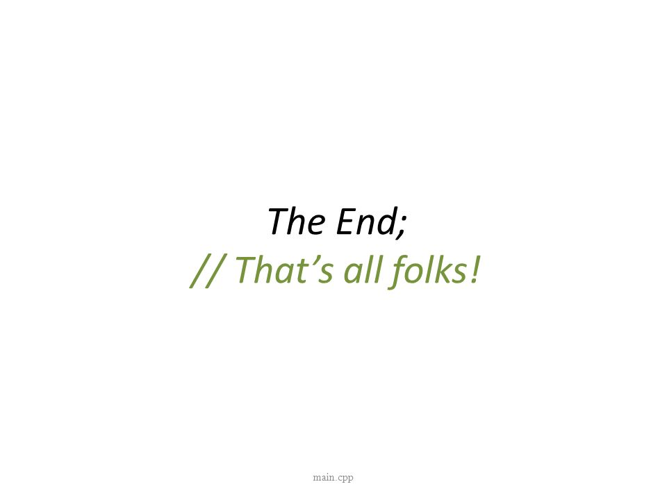 The End; // Thats all folks! main.cpp