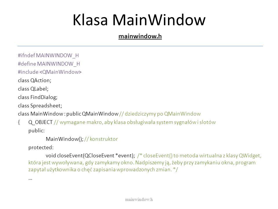 Klasa MainWindow mainwindow.h #ifndef MAINWINDOW_H #define MAINWINDOW_H #include class QAction; class QLabel; class FindDialog; class Spreadsheet; cla