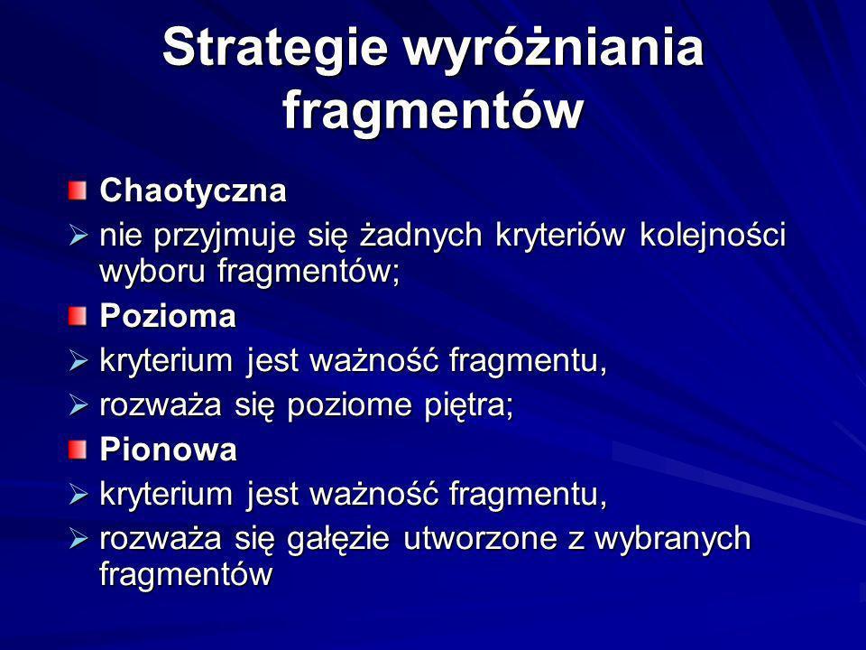Strategie wyróżniania fragmentów Chaotyczna nie przyjmuje się żadnych kryteriów kolejności wyboru fragmentów; nie przyjmuje się żadnych kryteriów kole