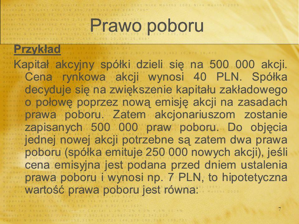7 Przykład Kapitał akcyjny spółki dzieli się na 500 000 akcji. Cena rynkowa akcji wynosi 40 PLN. Spółka decyduje się na zwiększenie kapitału zakładowe