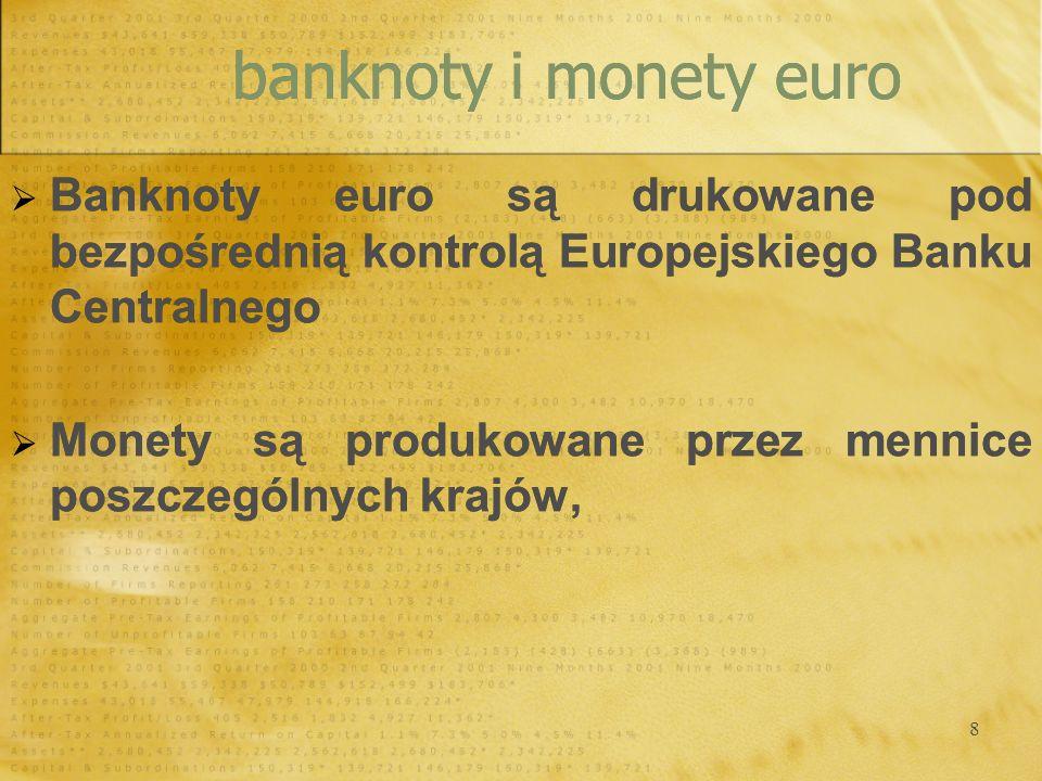 8 banknoty i monety euro Banknoty euro są drukowane pod bezpośrednią kontrolą Europejskiego Banku Centralnego Monety są produkowane przez mennice posz