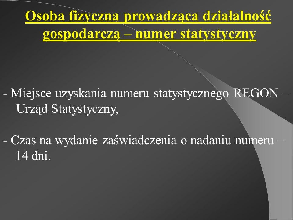 Osoba fizyczna prowadząca działalność gospodarczą – numer statystyczny - Miejsce uzyskania numeru statystycznego REGON – Urząd Statystyczny, - Czas na