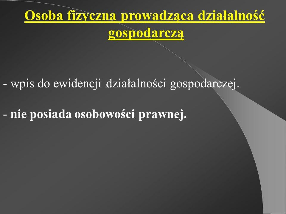 Osoba fizyczna prowadząca działalność gospodarczą - wpis do ewidencji działalności gospodarczej. - nie posiada osobowości prawnej.