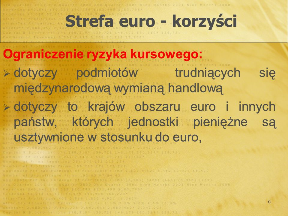 6 Ograniczenie ryzyka kursowego: dotyczy podmiotów trudniących się międzynarodową wymianą handlową dotyczy to krajów obszaru euro i innych państw, któ