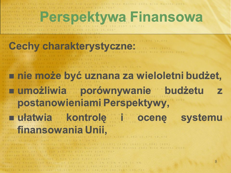 8 Perspektywa Finansowa Cechy charakterystyczne: nie może być uznana za wieloletni budżet, umożliwia porównywanie budżetu z postanowieniami Perspektyw