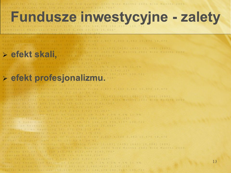 13 Fundusze inwestycyjne - zalety efekt skali, efekt profesjonalizmu. efekt skali, efekt profesjonalizmu.