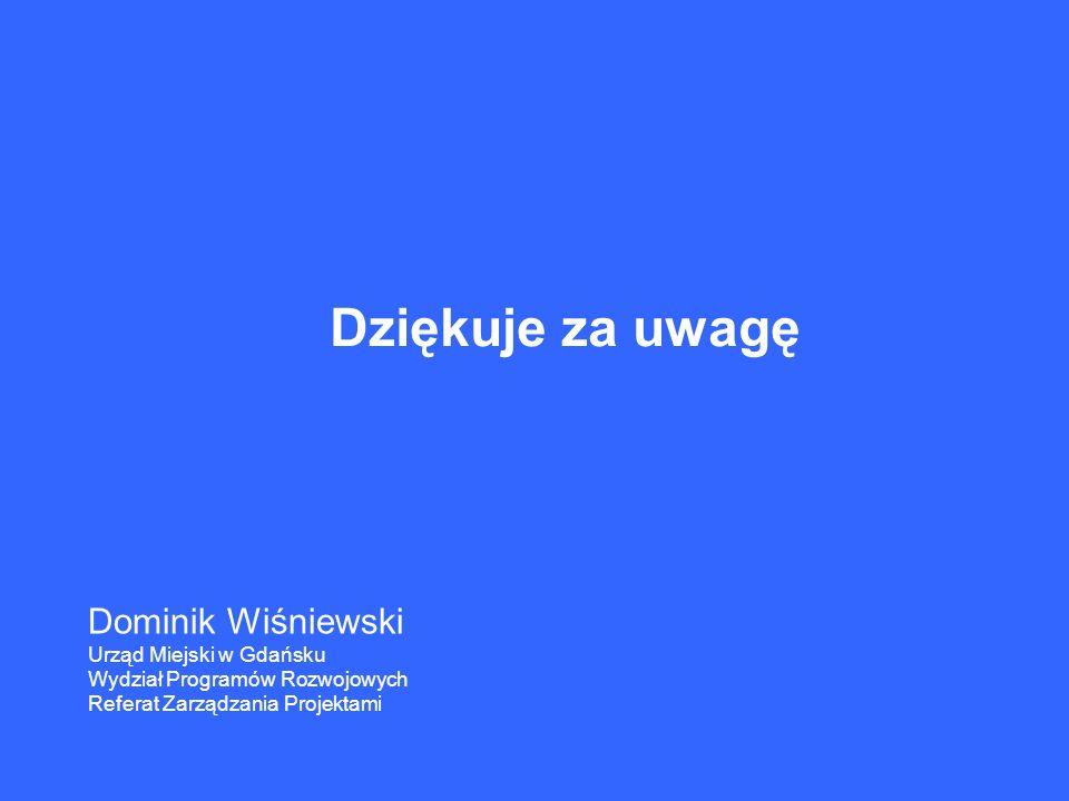 Dziękuje za uwagę Dominik Wiśniewski Urząd Miejski w Gdańsku Wydział Programów Rozwojowych Referat Zarządzania Projektami