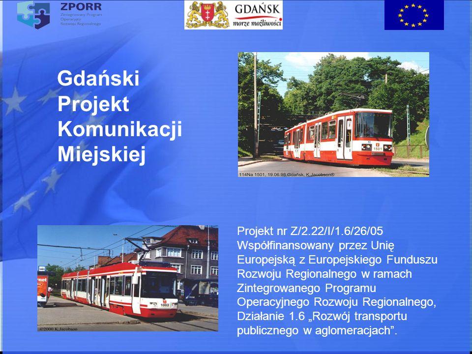 Projekt nr Z/2.22/I/1.6/26/05 Współfinansowany przez Unię Europejską z Europejskiego Funduszu Rozwoju Regionalnego w ramach Zintegrowanego Programu Operacyjnego Rozwoju Regionalnego, Działanie 1.6 Rozwój transportu publicznego w aglomeracjach.