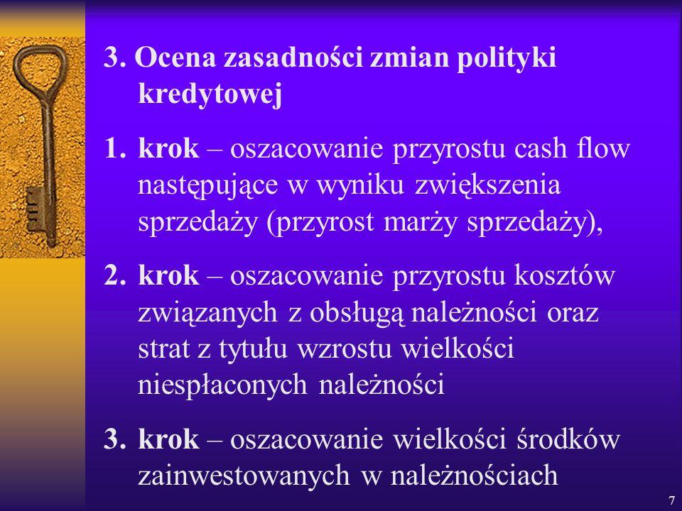 7 3. Ocena zasadności zmian polityki kredytowej 1.krok – oszacowanie przyrostu cash flow następujące w wyniku zwiększenia sprzedaży (przyrost marży sp