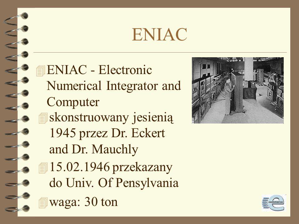 ENIAC 4 ENIAC - Electronic Numerical Integrator and Computer 4 skonstruowany jesienią 1945 przez Dr.