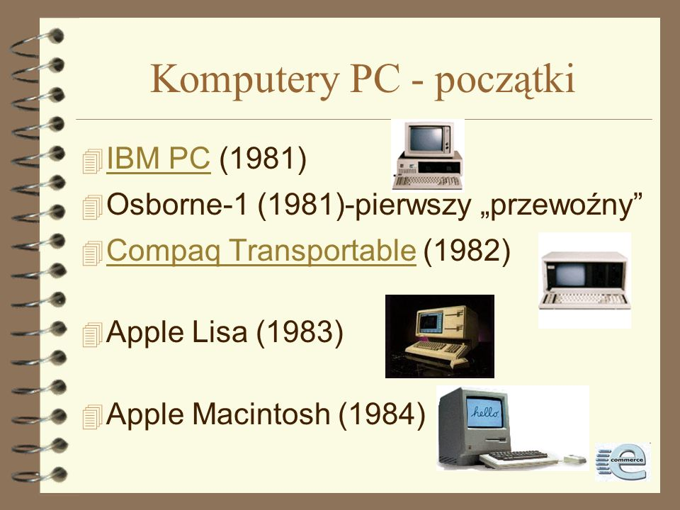Komputery PC - początki 4 IBM PC (1981) IBM PC 4 Osborne-1 (1981)-pierwszy przewoźny 4 Compaq Transportable (1982) Compaq Transportable 4 Apple Lisa (1983) 4 Apple Macintosh (1984)