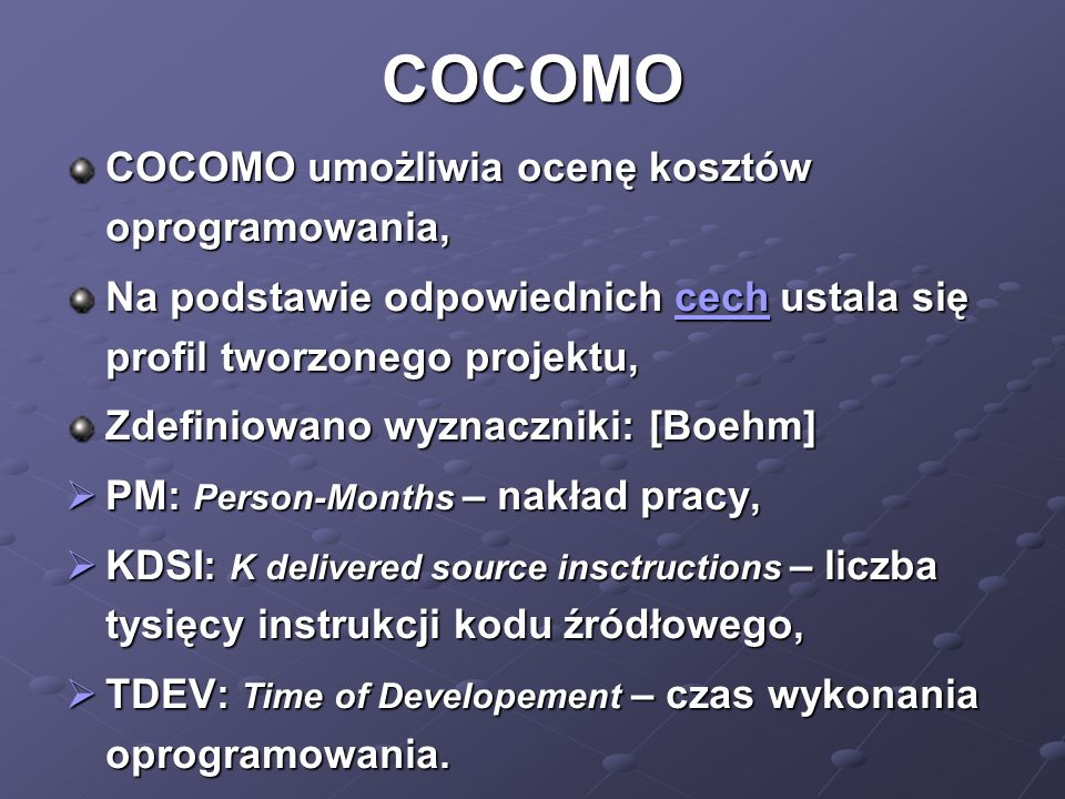 COCOMO COCOMO umożliwia ocenę kosztów oprogramowania, Na podstawie odpowiednich cech ustala się profil tworzonego projektu, cech Zdefiniowano wyznaczn