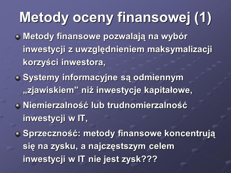 Metody oceny finansowej (1) Metody finansowe pozwalają na wybór inwestycji z uwzględnieniem maksymalizacji korzyści inwestora, Systemy informacyjne są