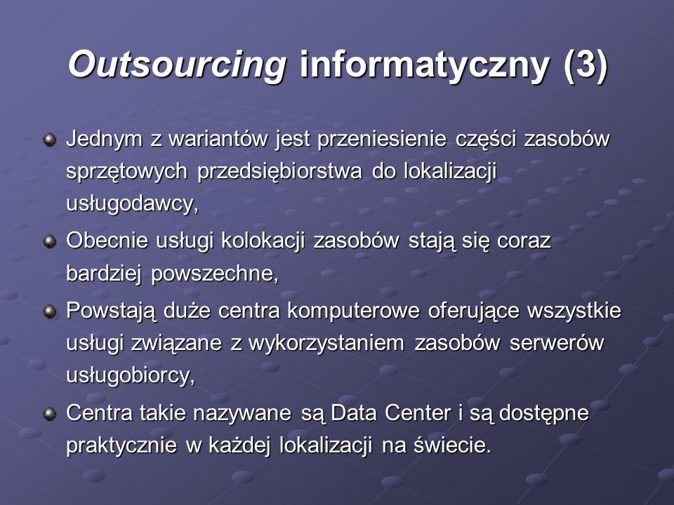 Outsourcing informatyczny (3) Jednym z wariantów jest przeniesienie części zasobów sprzętowych przedsiębiorstwa do lokalizacji usługodawcy, Obecnie us